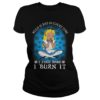 Alice in Wonderland weed is bad so every time I find some I burn it lady shirt