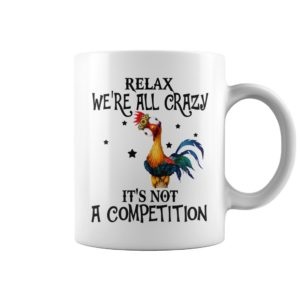 Chicken relax we're all crazy it's not a competition mug