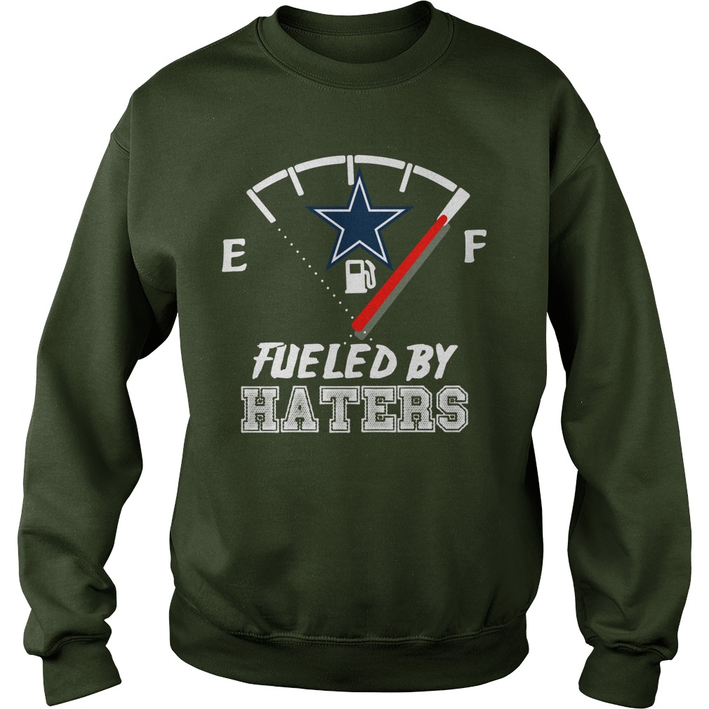 Dallas Cowboy fueled by haters sweatshirt