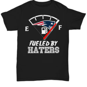 Fueled by haters New England Patriots shirt