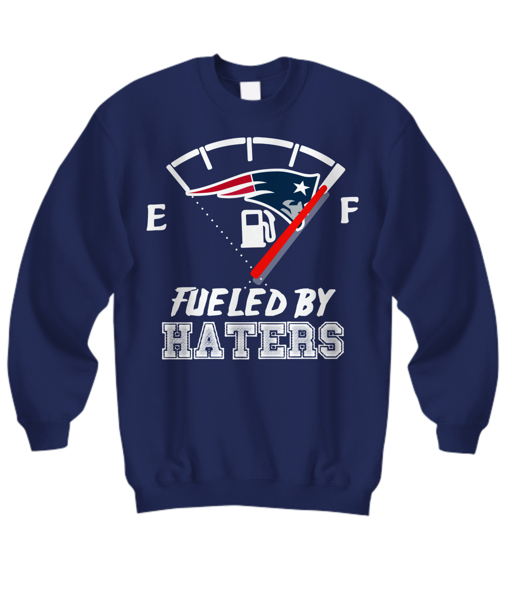 Fueled by haters New England Patriots sweatshirt
