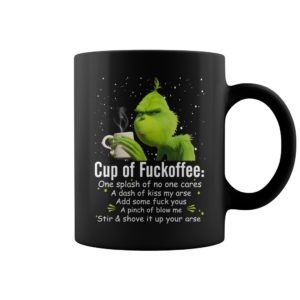 Grinch cup of fuckoffee one splash of no one cares a dash of kiss my arse mug