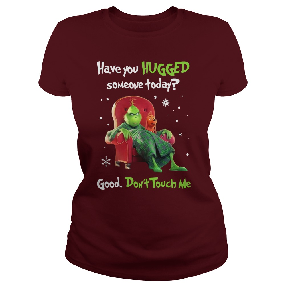 Grinch have you hugged someone today good don't touch me lady shirt