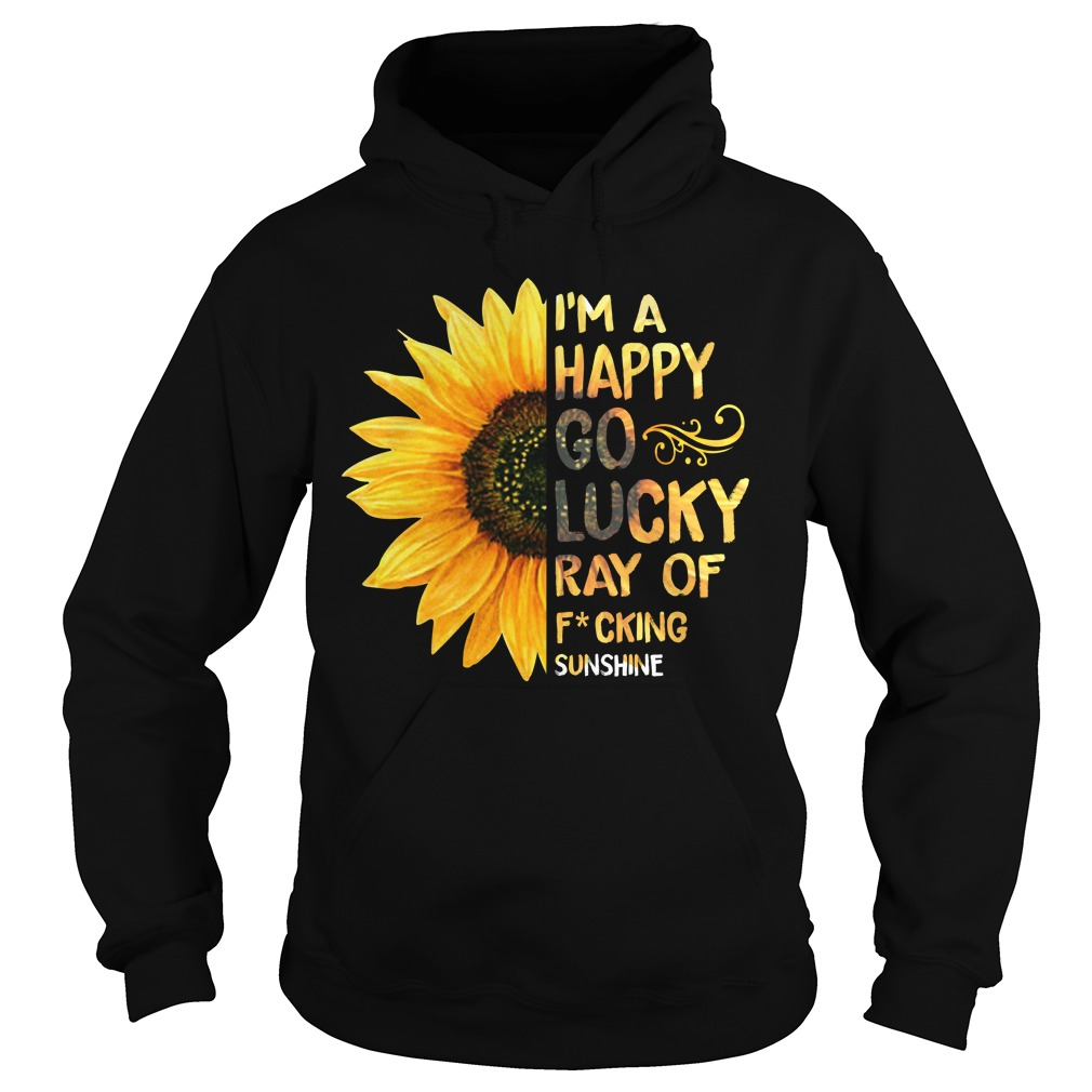 I'm a happy go lucky ray of fucking sunshine hoodie