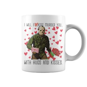 Jason Voorhees valentine I will fucking murder you with hugs and kisses mug
