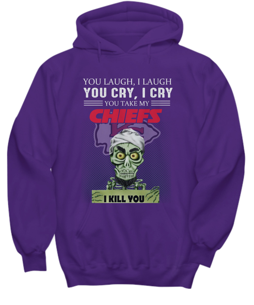 Jeff Dunham You laugh I laugh you cry I cry you take my Kansas City Chiefs I kill you hoodie