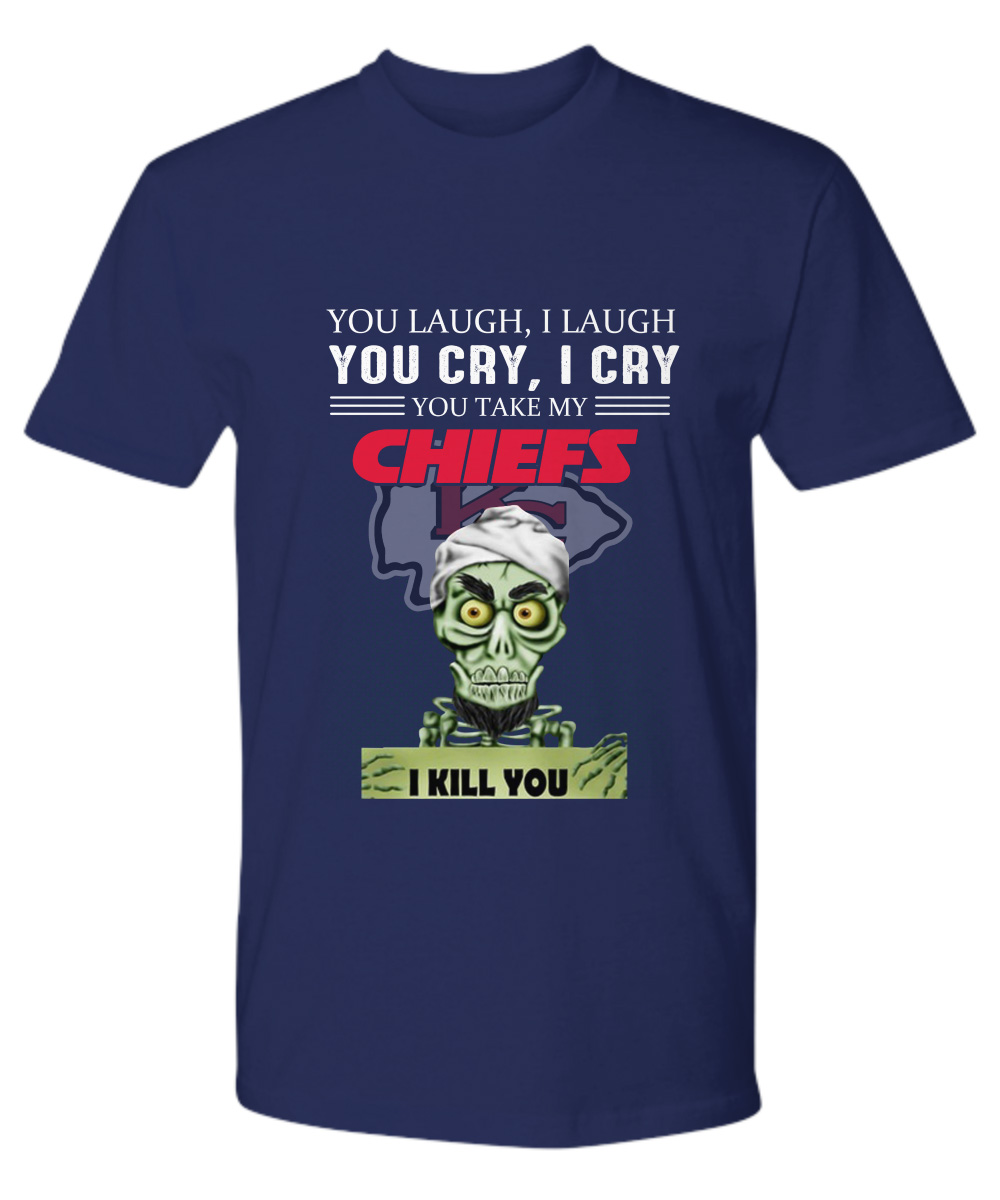 Jeff Dunham You laugh I laugh you cry I cry you take my Kansas City Chiefs I kill you premium shirt