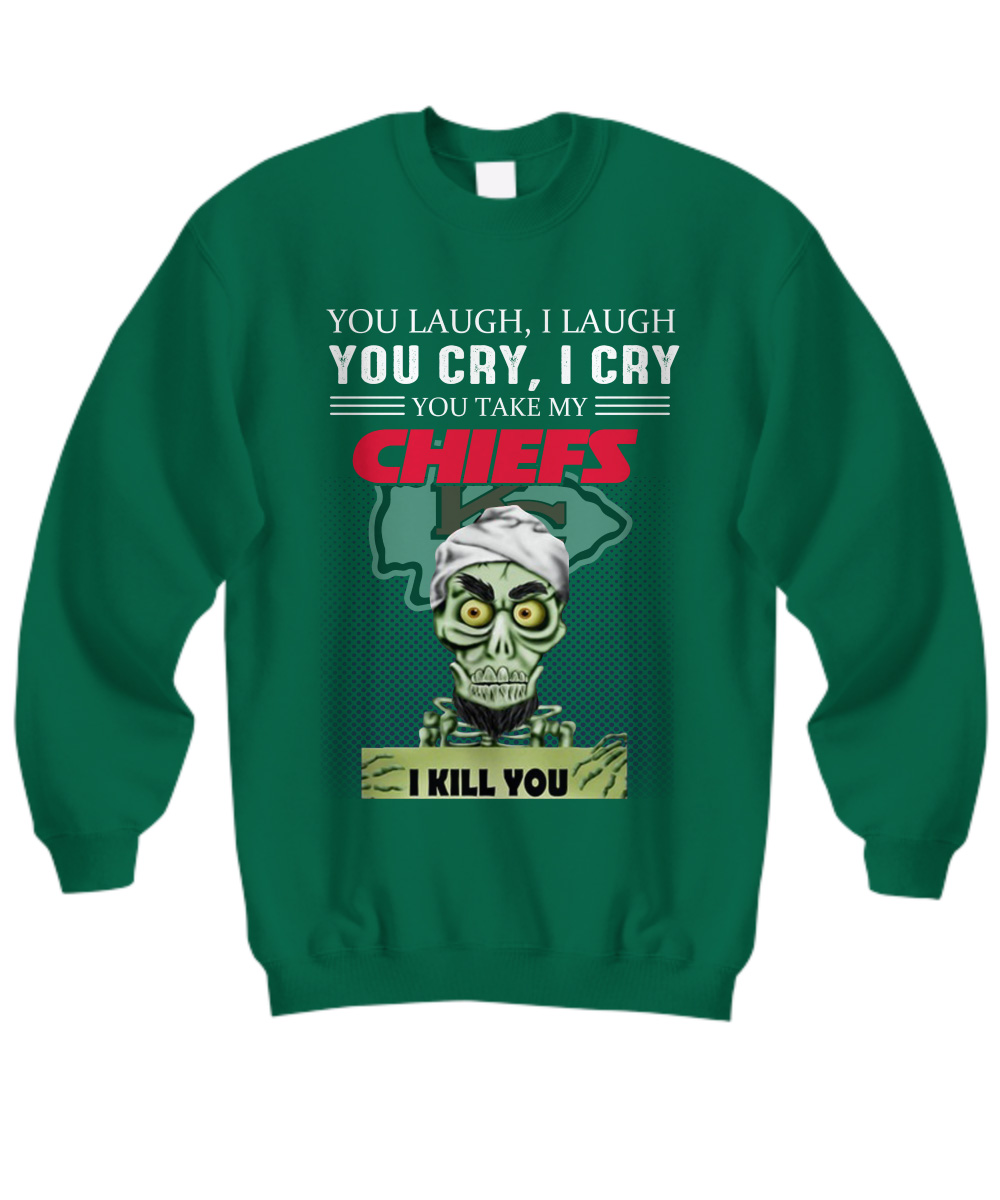 Jeff Dunham You laugh I laugh you cry I cry you take my Kansas City Chiefs I kill you sweatshirt