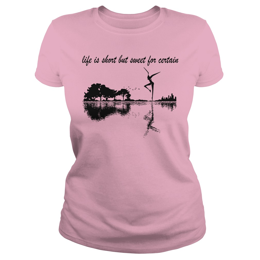 Nature Guitar Life Is Short But Sweet For Certain lady shirt