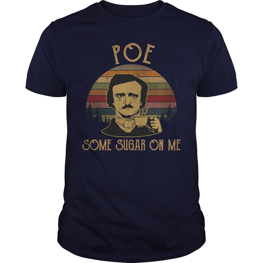 Poe Some Sugar On Me Edgar Allan Poe vintage unisex shirt