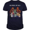 Statue of Liberty America Build Bridges Not Walls shirt
