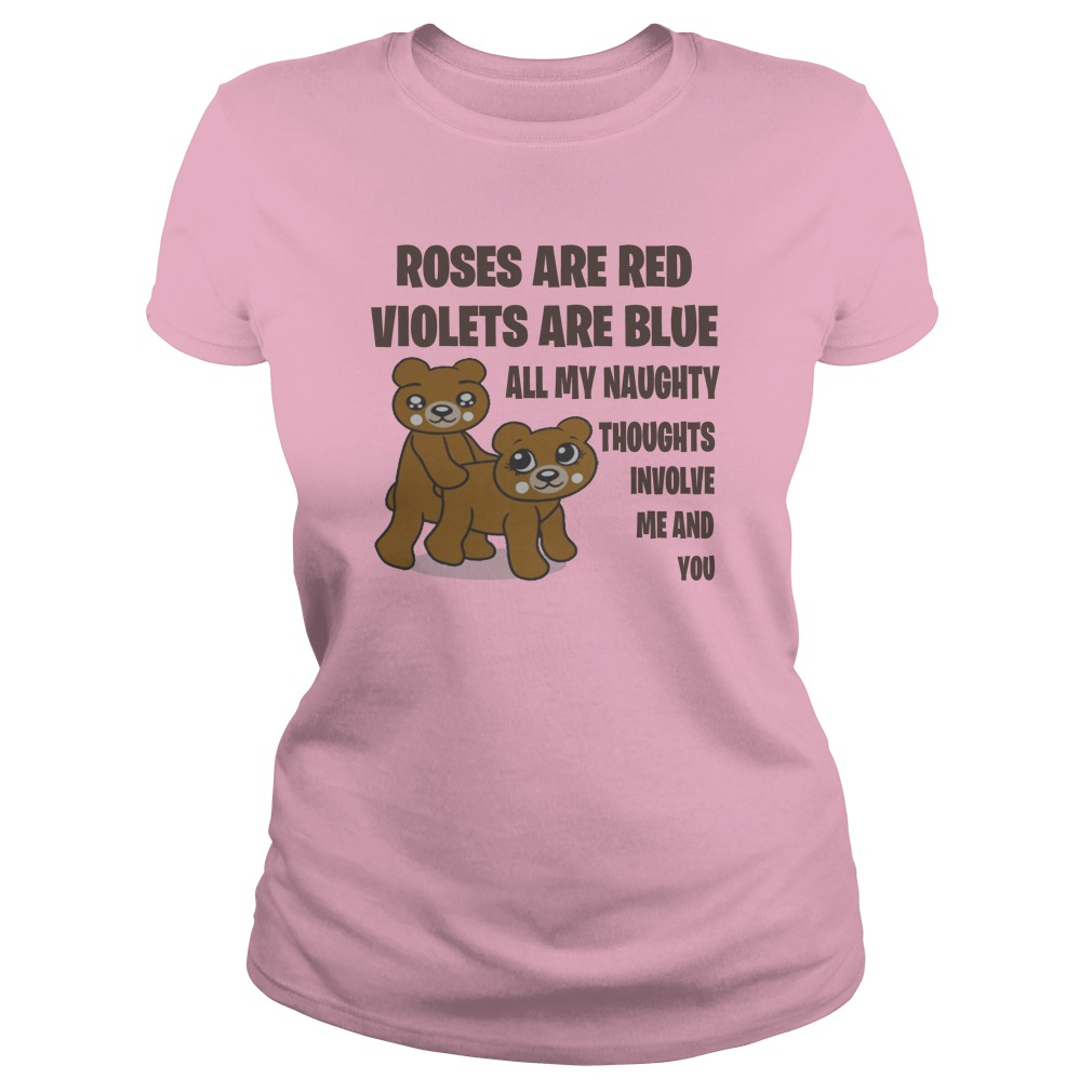 Valentine roses are red violets are blue all my naughty thought involve me and you lady shirt