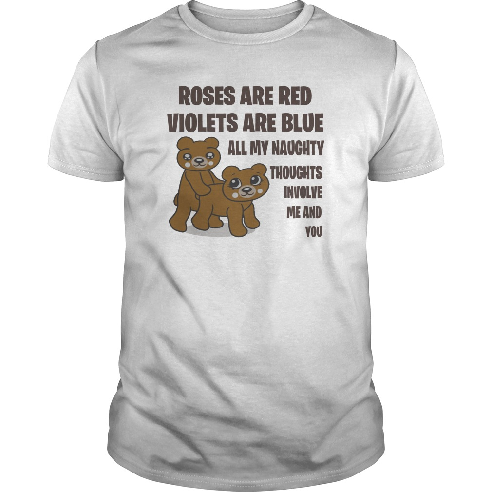 Valentine roses are red violets are blue all my naughty thought involve me and you unisex shirt
