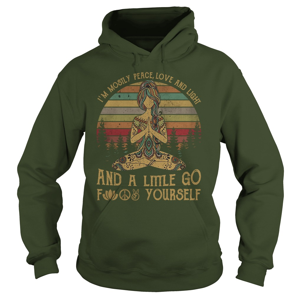 Yoga I'm mostly peace love and light and a little go fuck yourself hoodie