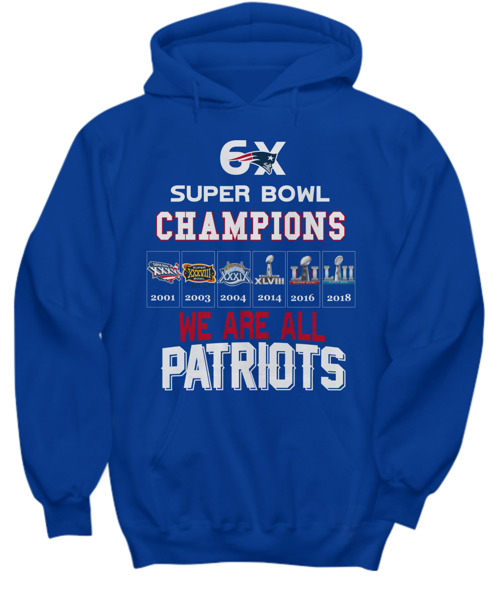 6x Super Bowl Champions We Are All Patriots hoodie