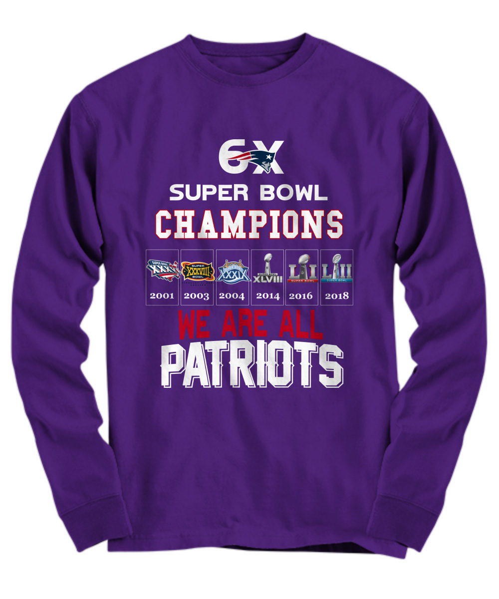 6x Super Bowl Champions We Are All Patriots long sleeve