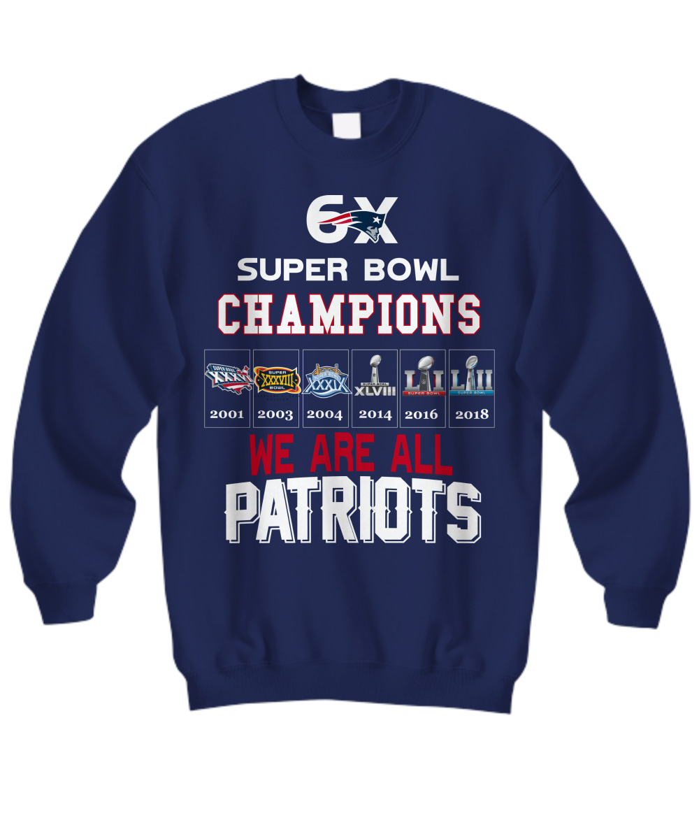 6x Super Bowl Champions We Are All Patriots sweatshirt