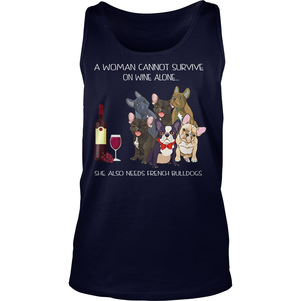 A woman cannot survive on wine alone she also need friend bulldogs tank top