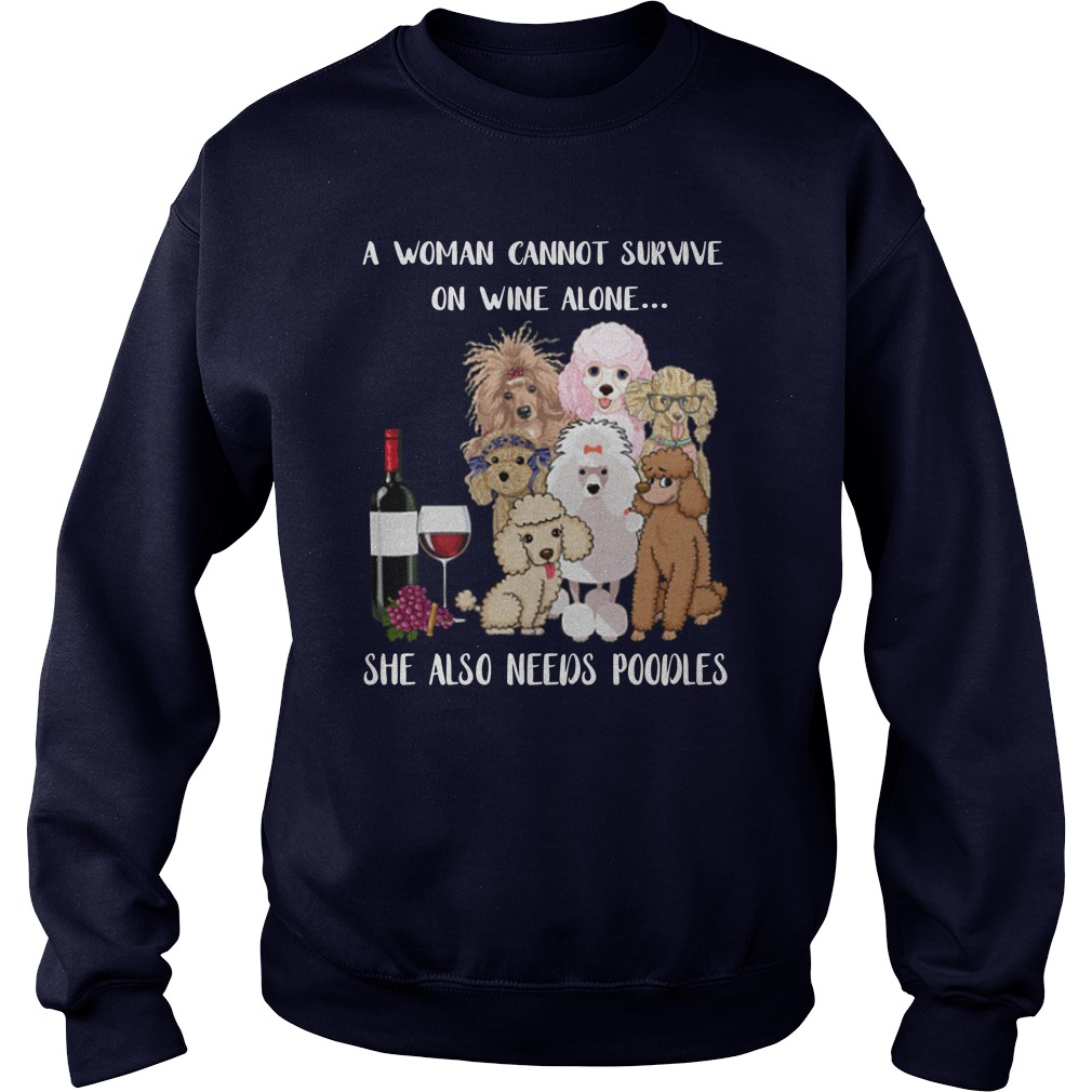 A woman cannot survive on wine alone she also need poodles sweatshirt