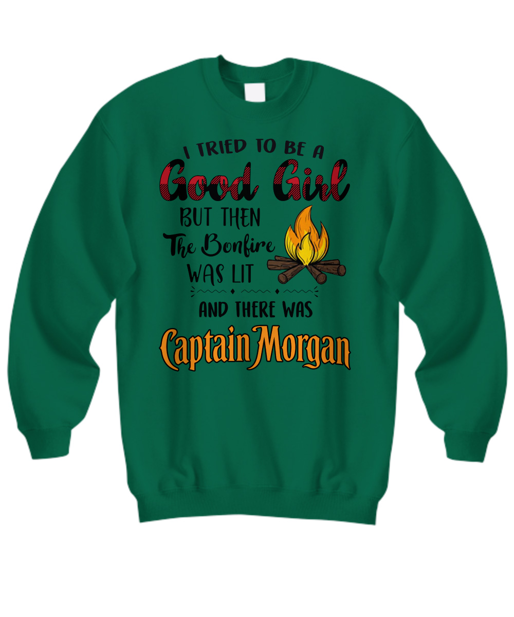 Captain Morgan I tried to be a good girl but then the bonfire was lit sweatshirt