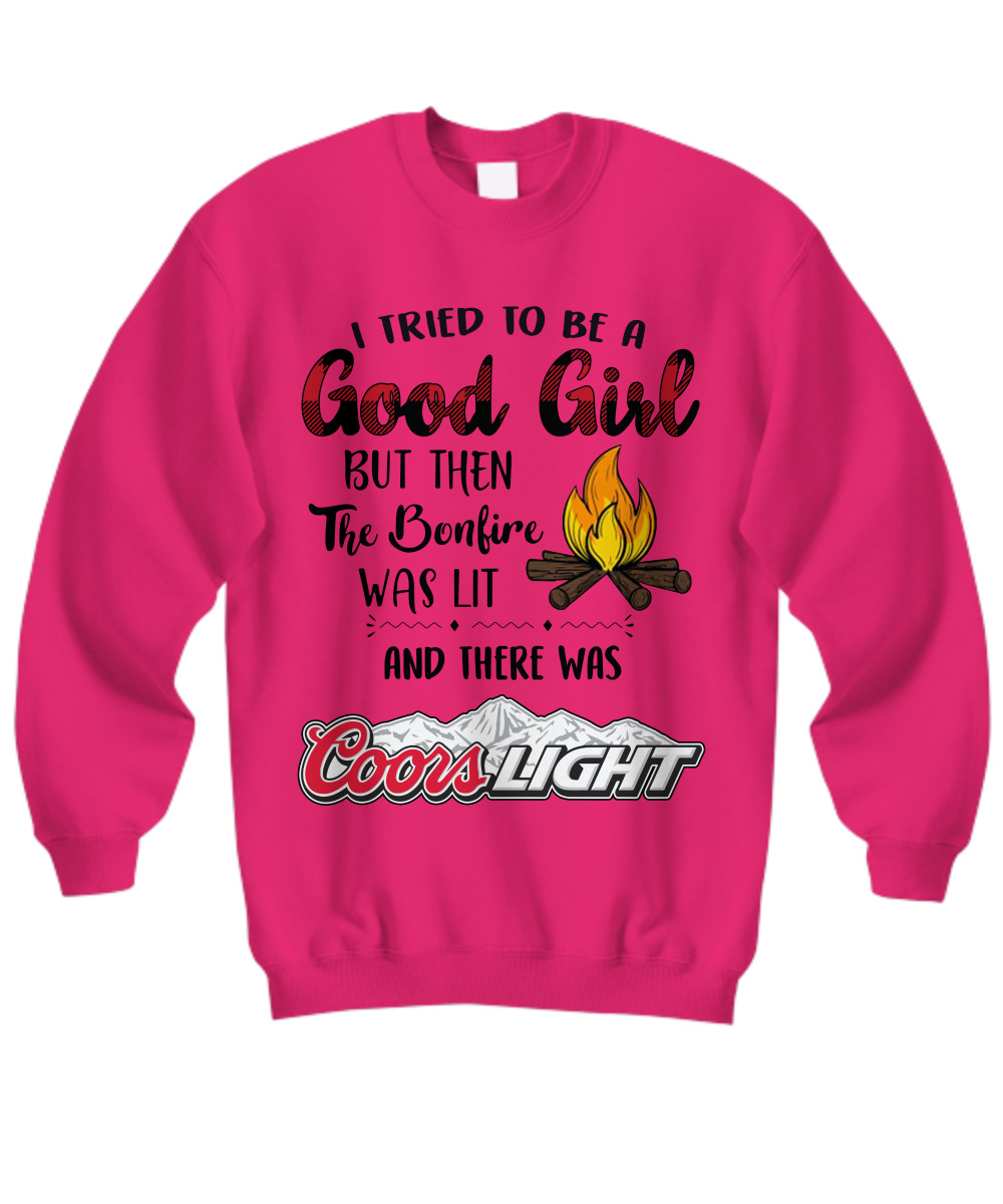 Coors Light I tried to be a good girl but then the bonfire was lit sweatshirt