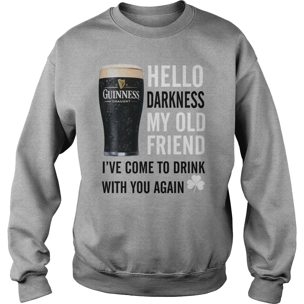 Guinness Irish Beer hello darkness my old friend I've come to drink with you again sweatshirt