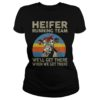 Heifer running team we'll get there when we get there farmer lady shirt