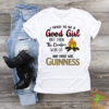 Guinness beer I tried to be a good girl but then the bonfire was lit shirt