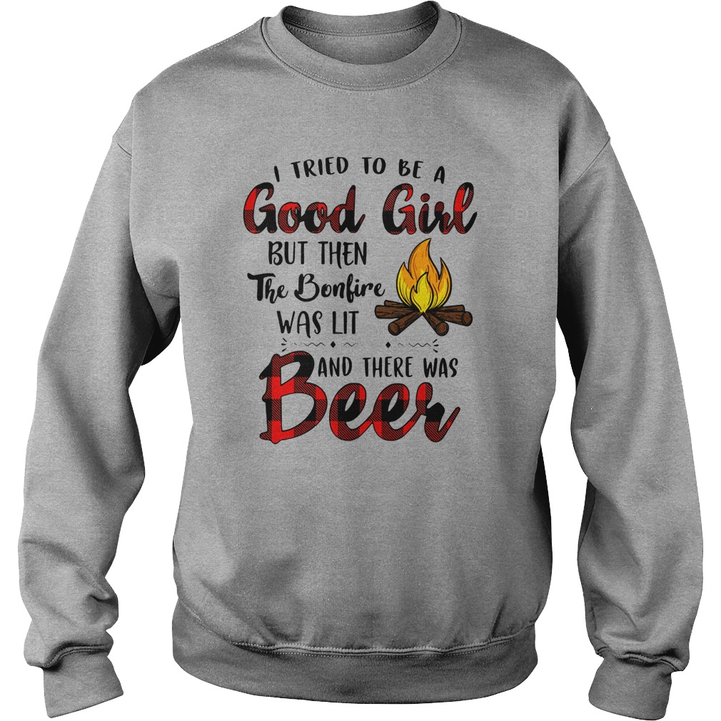 I tried to be a good girl but then the bonfire was lit and there was beer sweatshirt