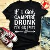 If I get campfire drunk it's her fault camping outdoor shirt