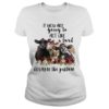 If you are going to act like a turd go lay in the pasture cow flower lady shirt