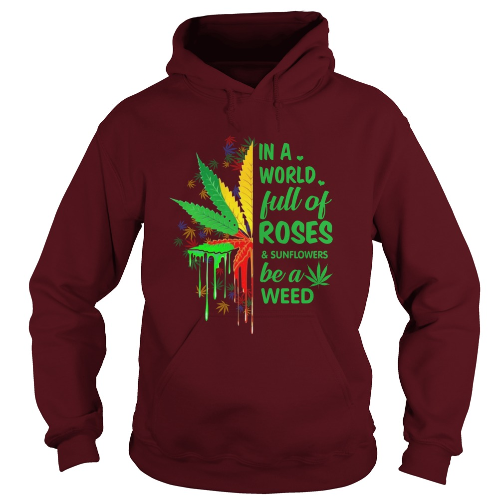 In a full of roses and sunflower be a weed hoodie