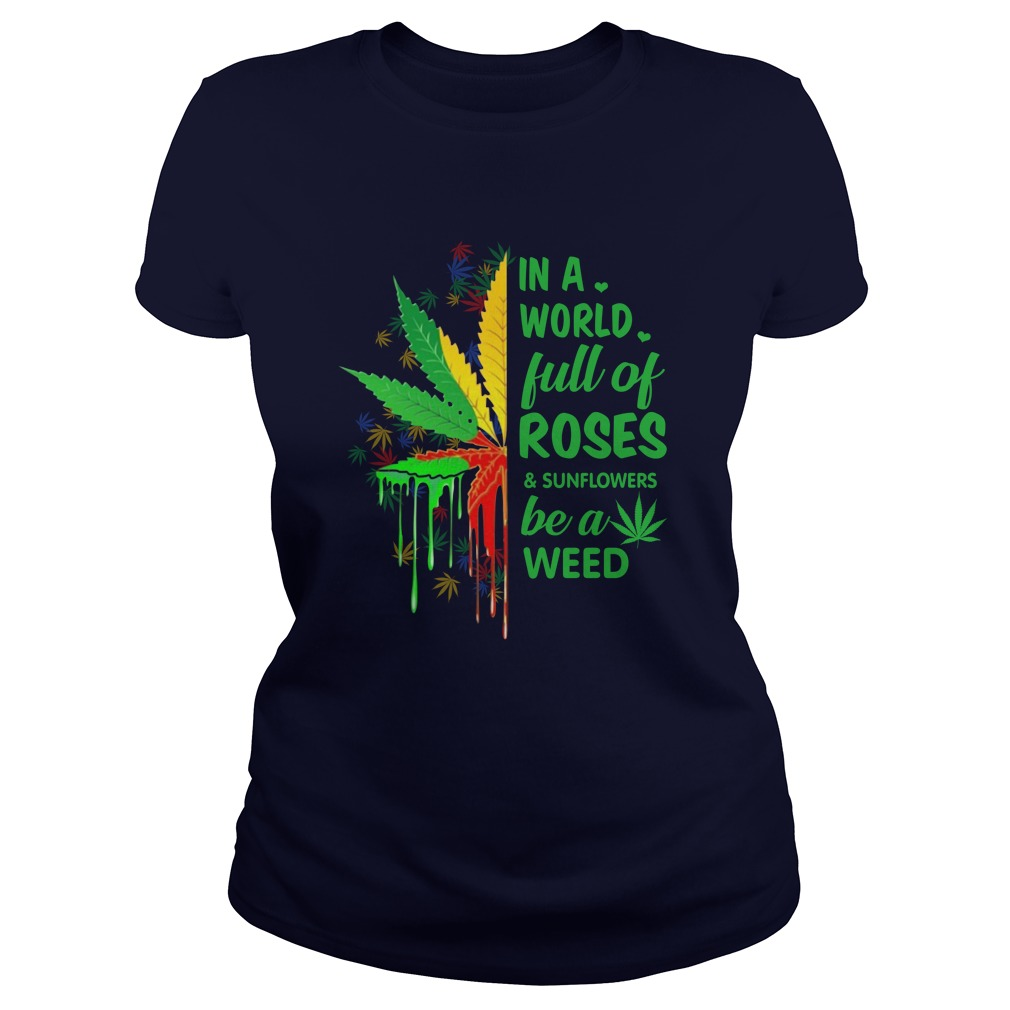 In a full of roses and sunflower be a weed lady shirt