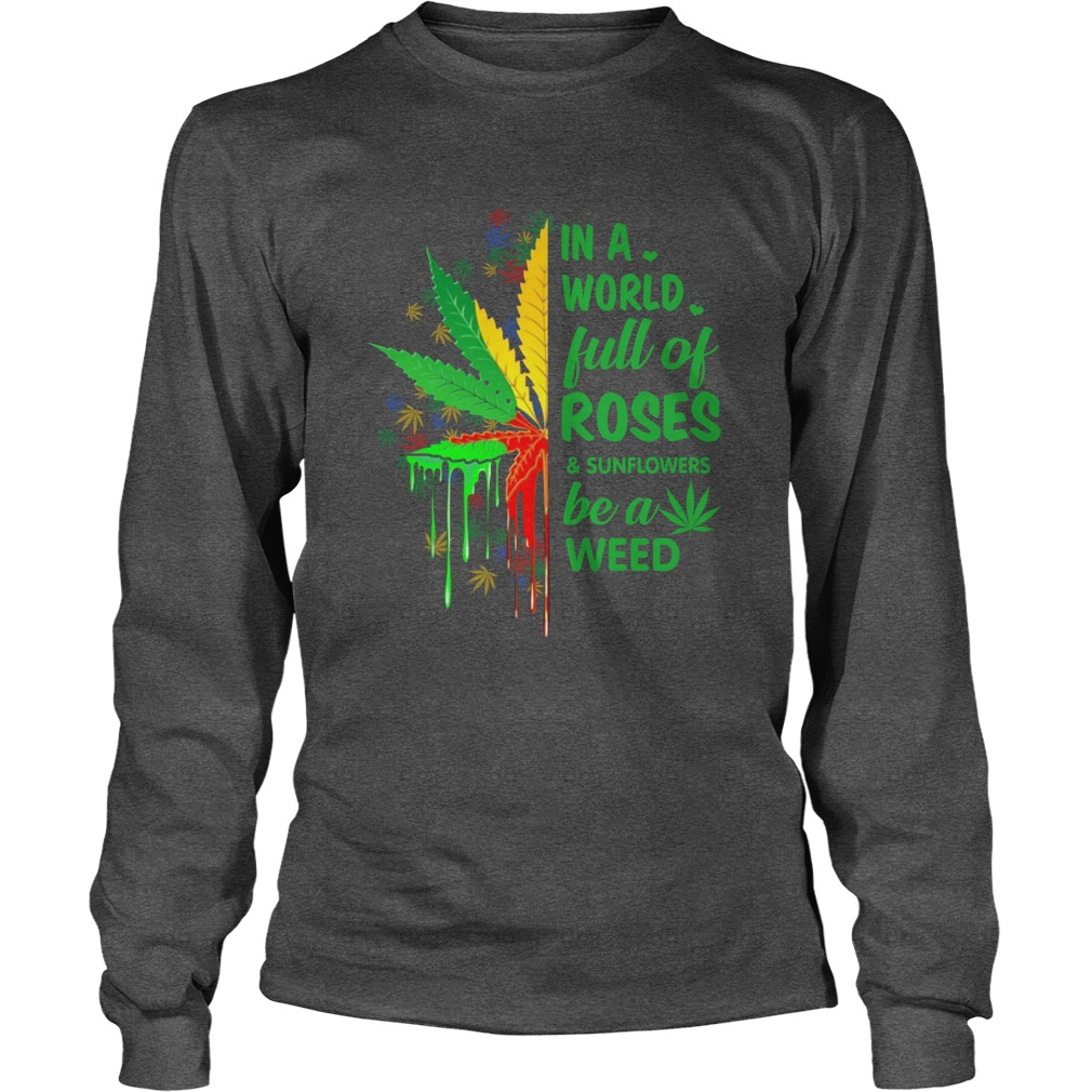 In a full of roses and sunflower be a weed long sleeve