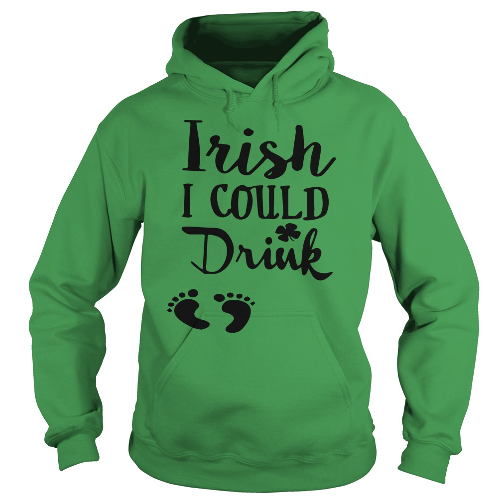 Irish I could drink maternity hoodie