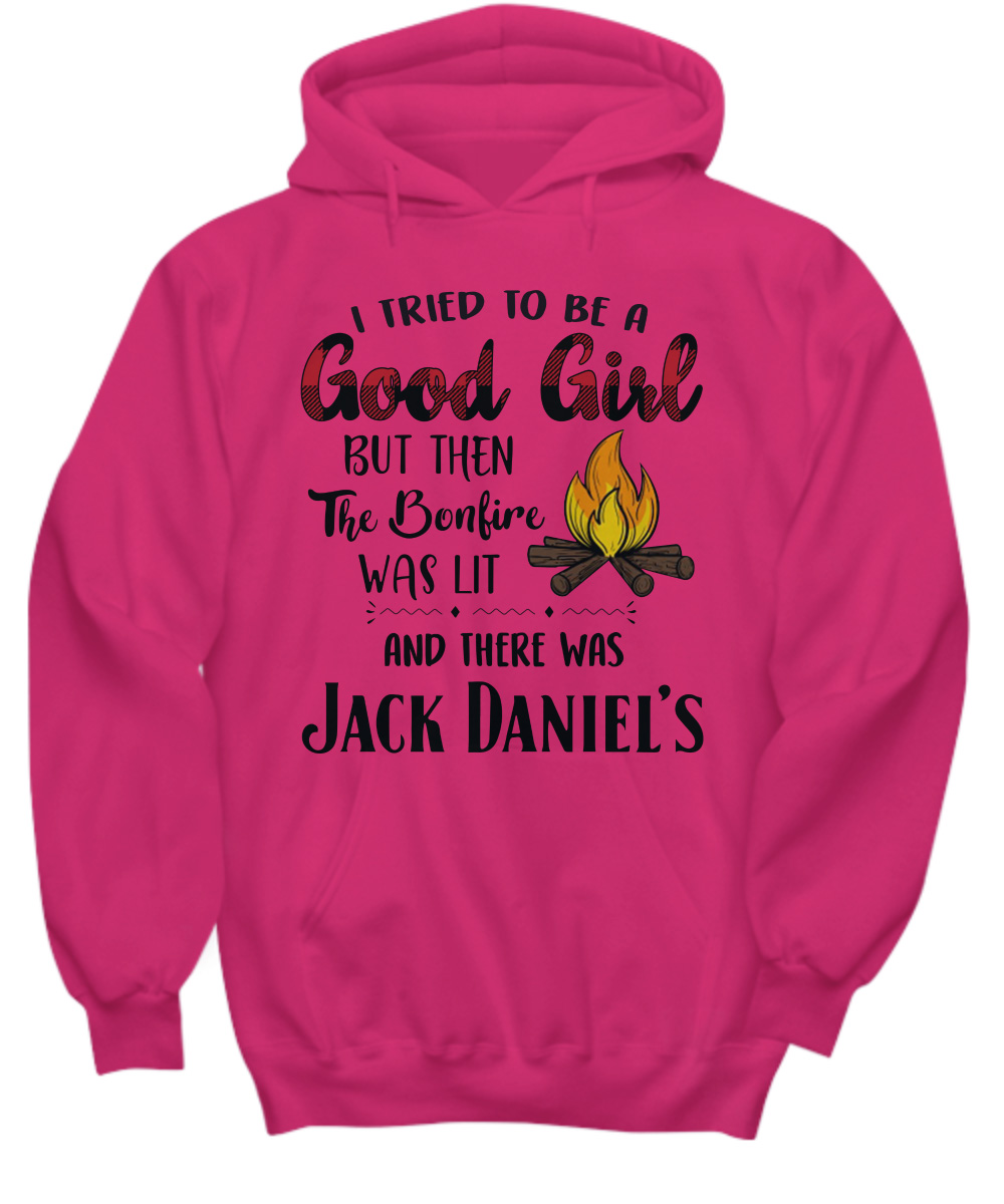 Jack Daniel's I tried to be a good girl but then the bonfire was lit hoodie