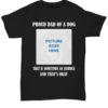 Proud dad of a dog that is sometimes an asshole and that's okay shirt