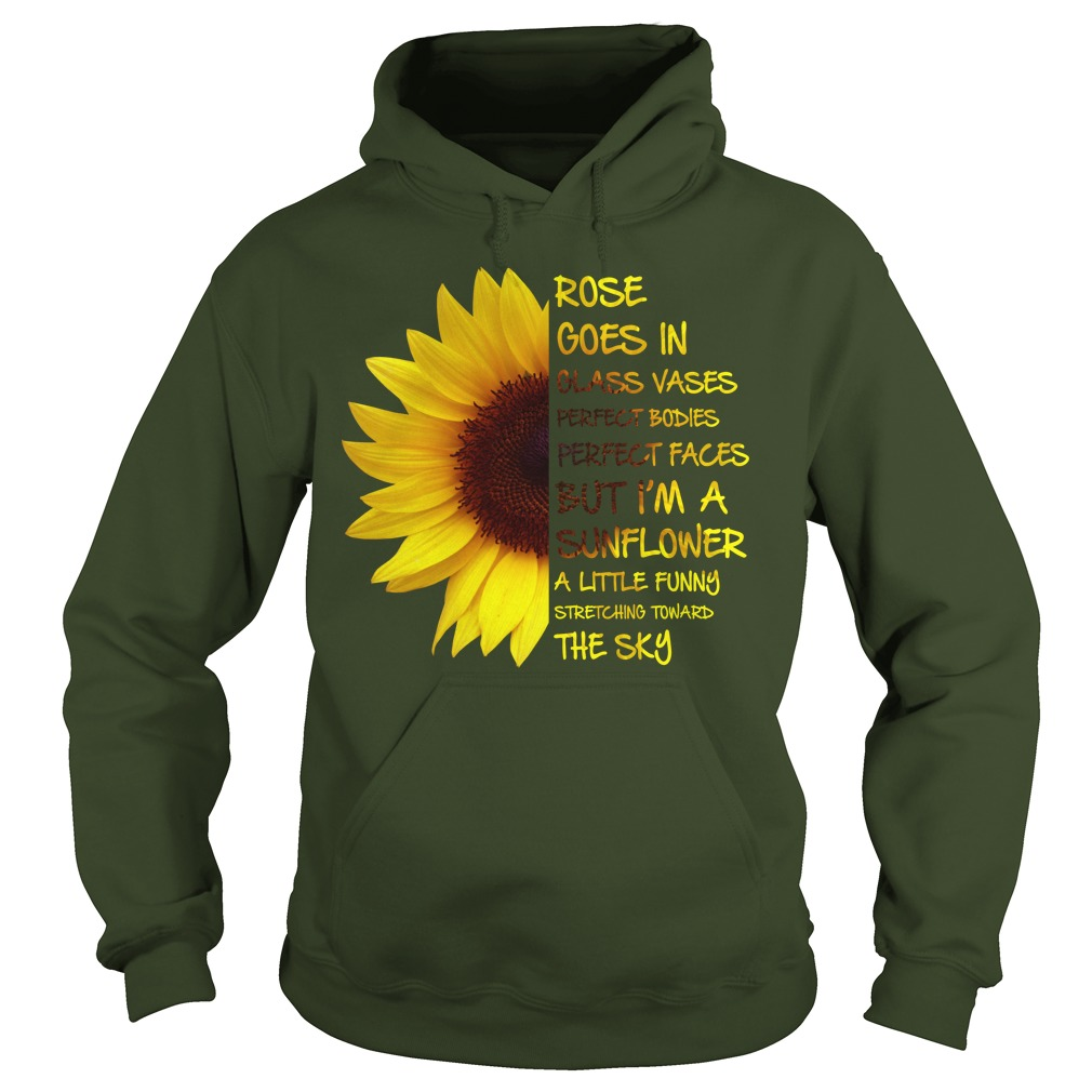 Sunflower rose goes in glass vases perfect bodies perfect faces hoodie