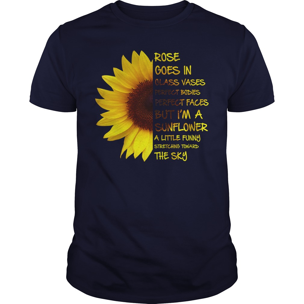 Sunflower rose goes in glass vases perfect bodies perfect faces unisex shirt