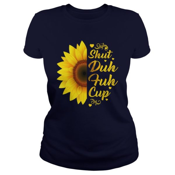 Sunflower shut duh fuh cup lady shirt