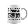 Telling a Finnish woman what to do is never good for your health mug