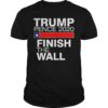 Trump and Pence in 2020 Finish That Wall Shirt