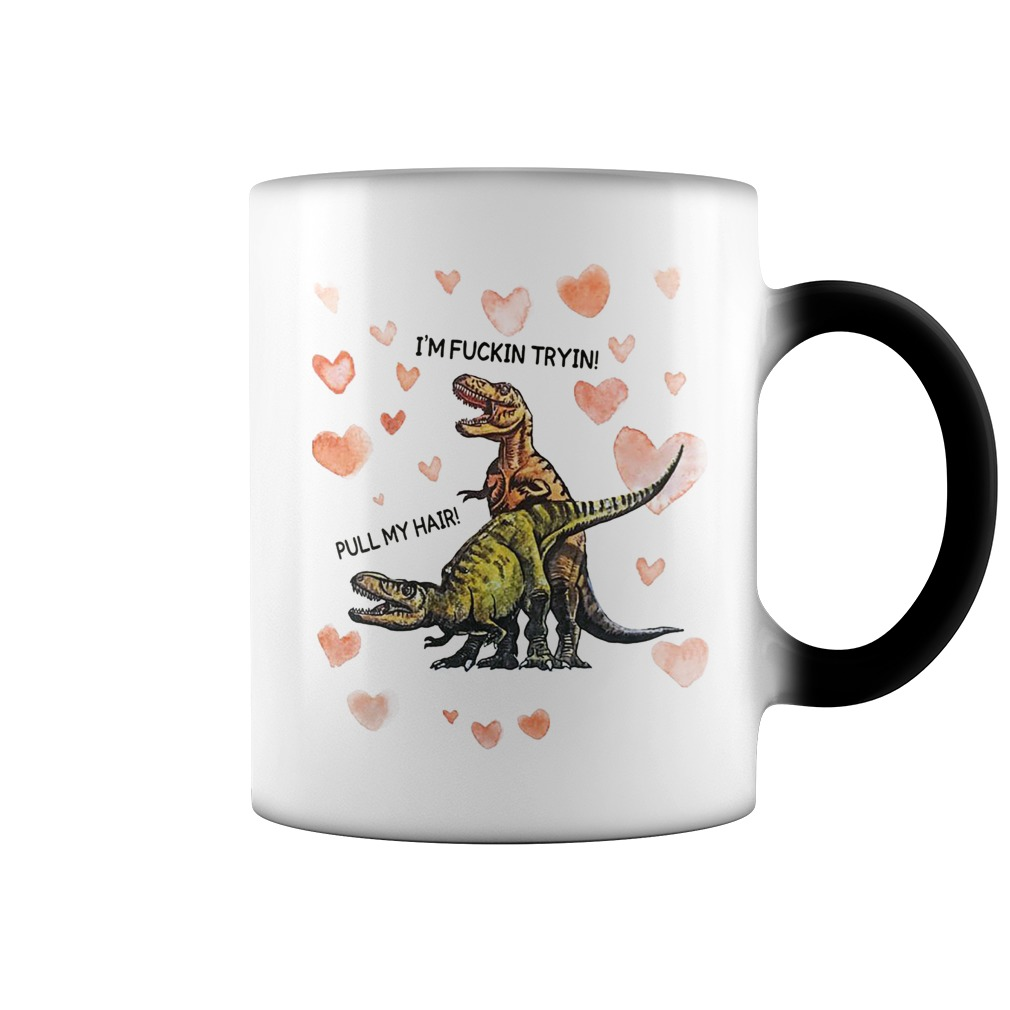 Valentine T-rex I'm fuckin tryin pull my hair color change mug