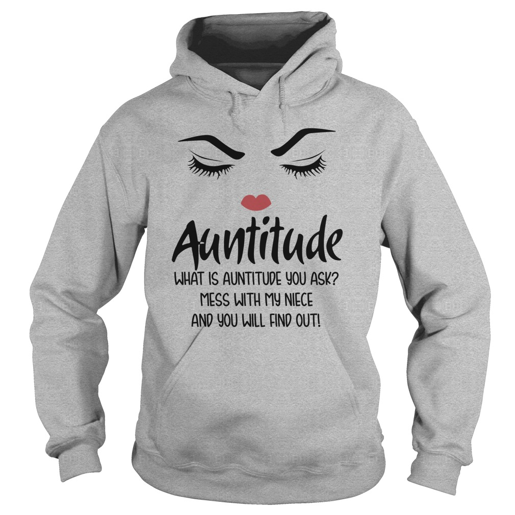 Auntitude what is auntitude you ask mess with my niece hoodie