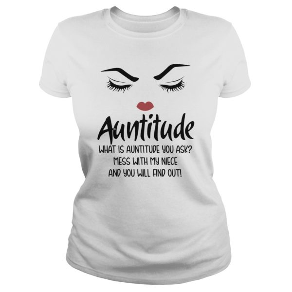Auntitude what is auntitude you ask mess with my niece lady shirt