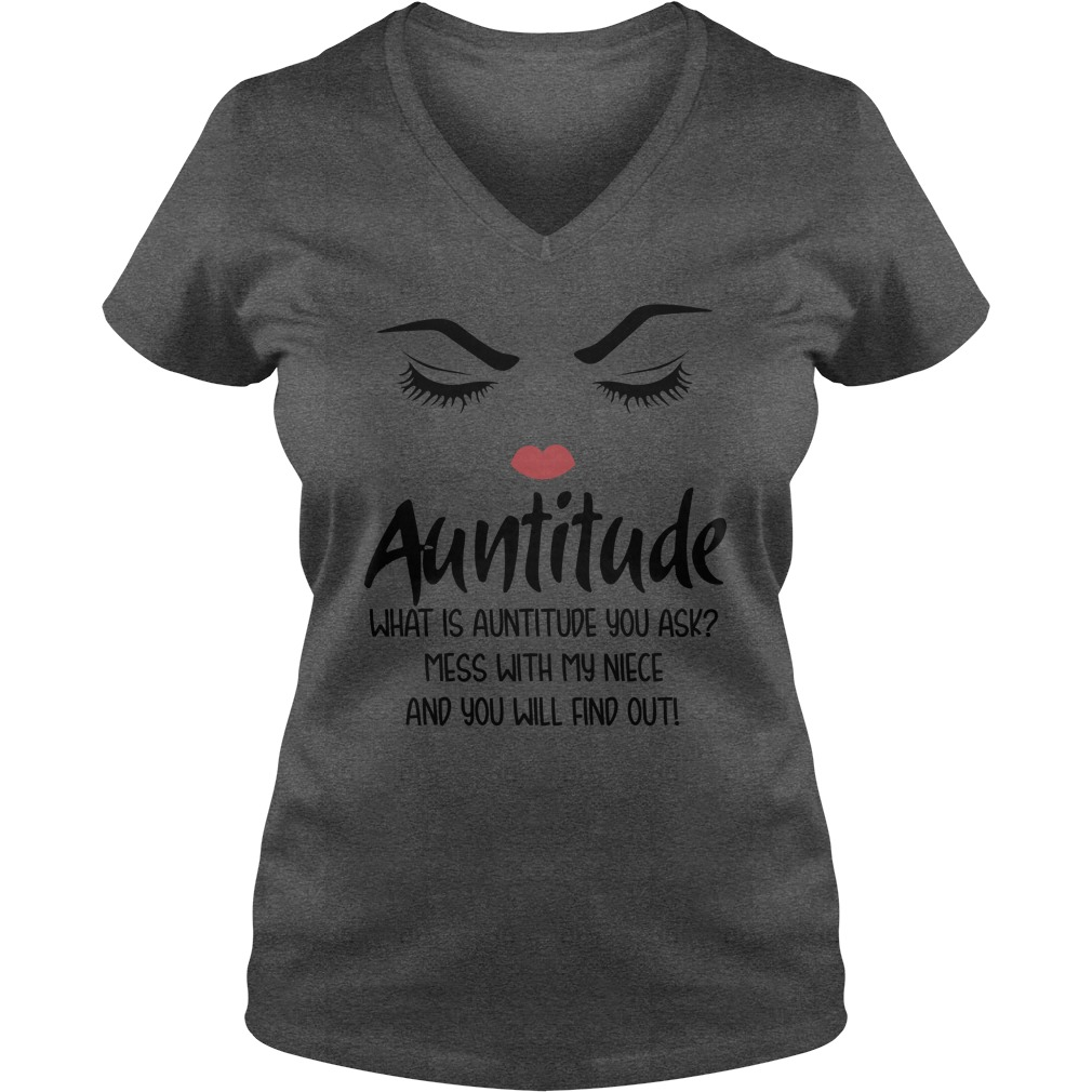 Auntitude what is auntitude you ask mess with my niece lady v-neck