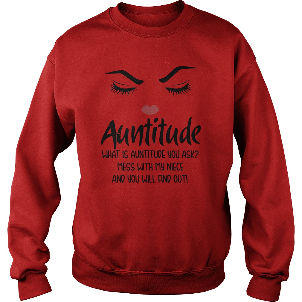 Auntitude what is auntitude you ask mess with my niece sweatshirt