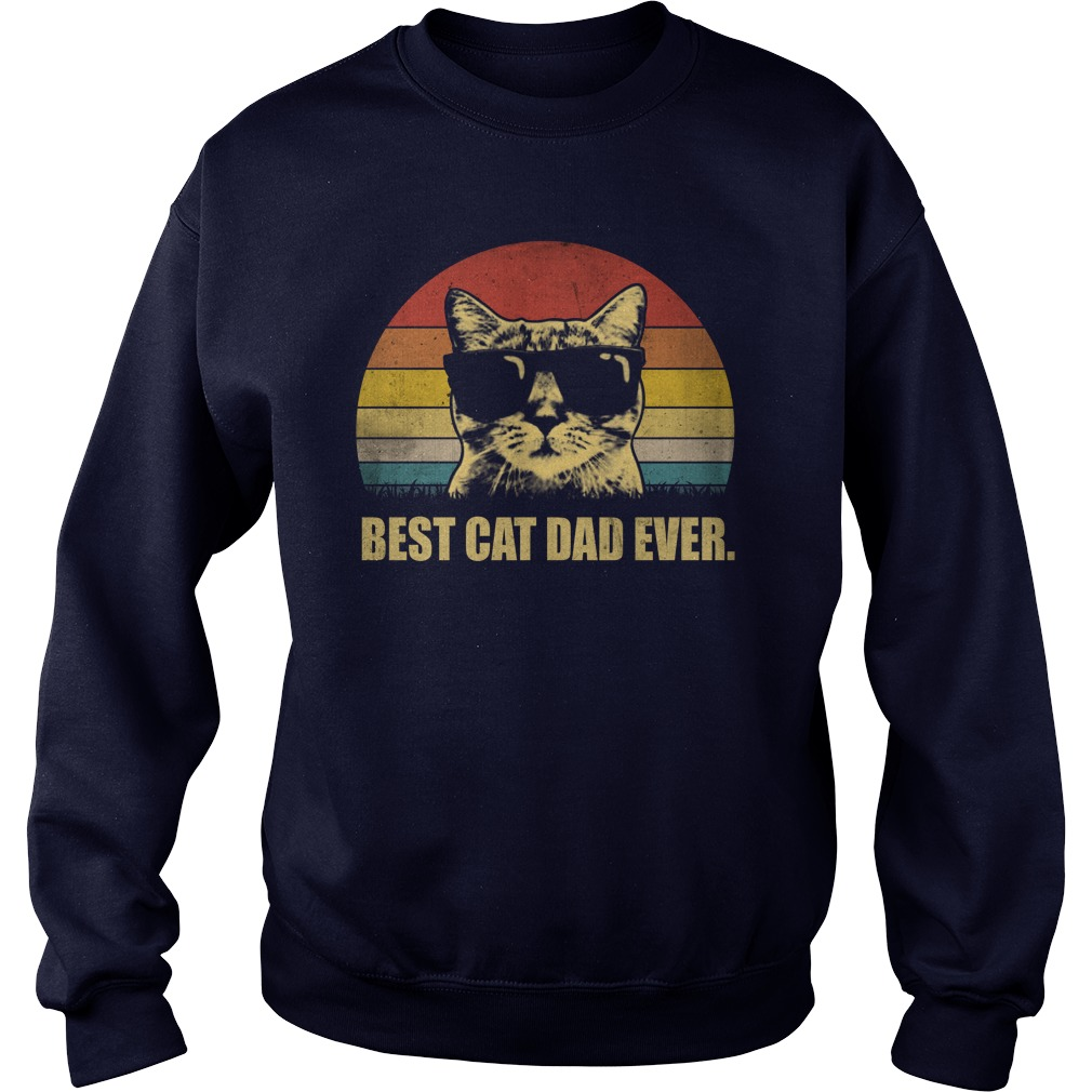 Best cat dad ever vintage cat wear glass sweatshirt