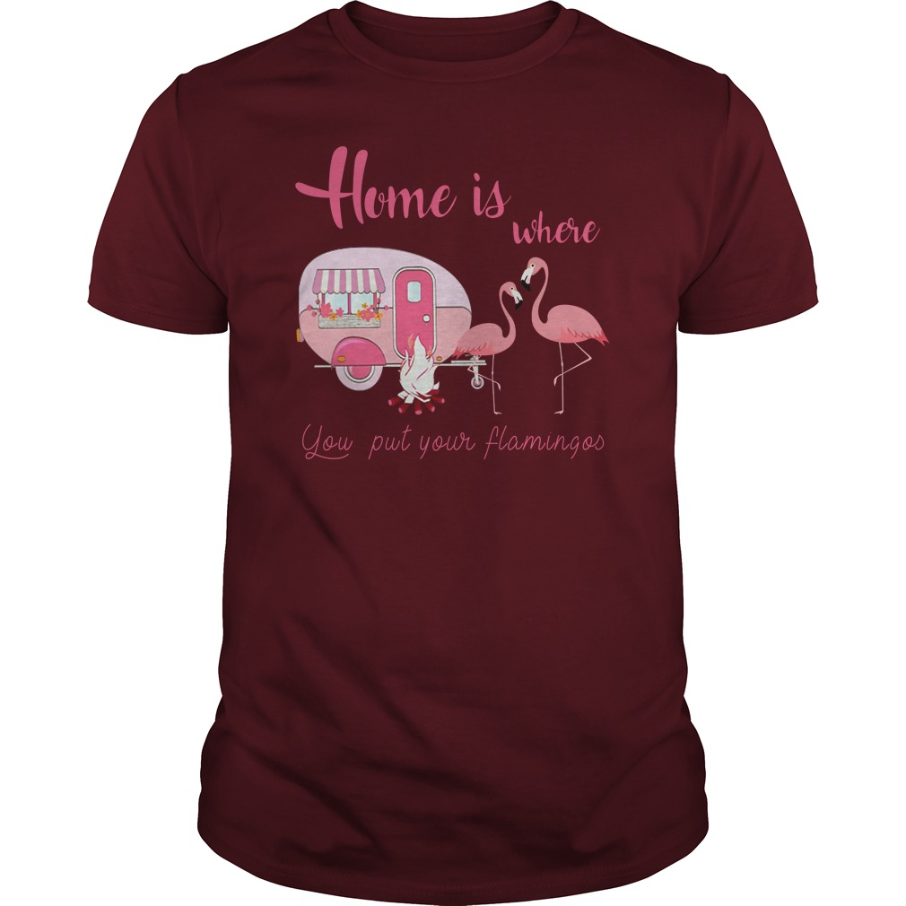 Camping home is where you put your flamingos unisex shirt