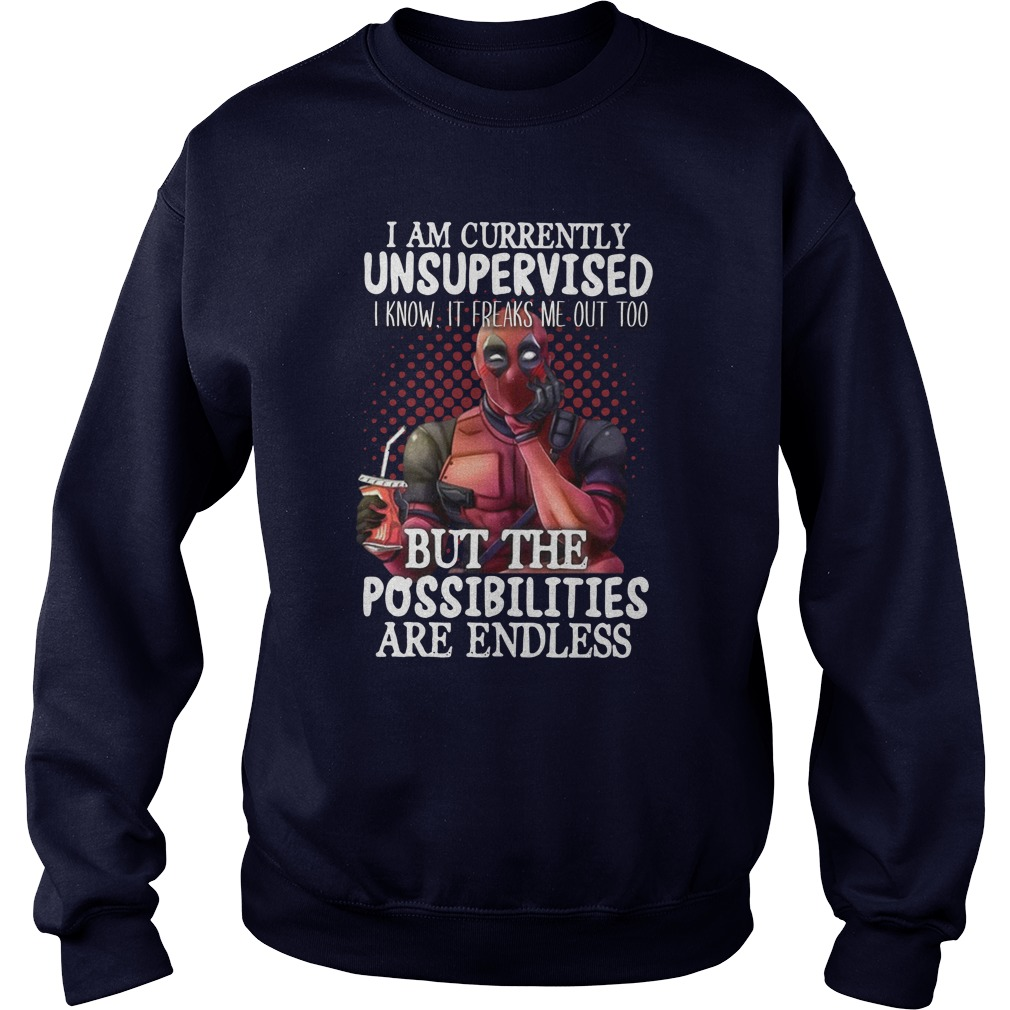 Deadpool I am currently unsupervised I know It freaks me out too sweatshirt